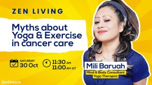 """Myths about Yoga and exercise in Cancer Care """" with Mili Baruah (Mind & Body Consultant, Yoga Therapist)"""